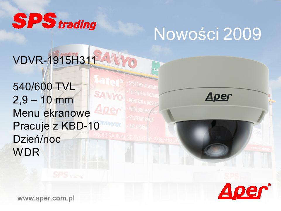 Nowości 2009 www.aper.com.pl VDVR-1915H311 540/600 TVL 2,9 – 10 mm Menu ekranowe Pracuje z KBD-10 Dzień/noc WDR