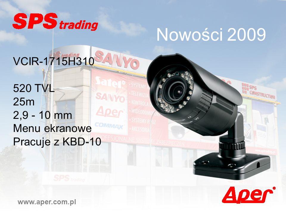 Nowości 2009 www.aper.com.pl VCIR-1715H310 520 TVL 25m 2,9 - 10 mm Menu ekranowe Pracuje z KBD-10