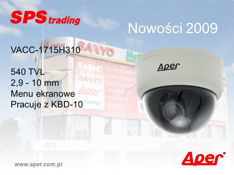 Nowości 2009 www.aper.com.pl VACC-1715H310 540 TVL 2,9 - 10 mm Menu ekranowe Pracuje z KBD-10