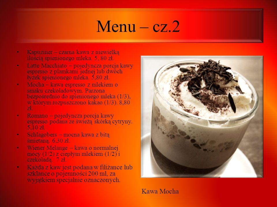Menu – cz.2 Kapuziner – czarna kawa z niewielką ilością spienionego mleka. 5, 80 zł. Latte Macchiato – pojedyncza porcja kawy espresso z plamkami jedn