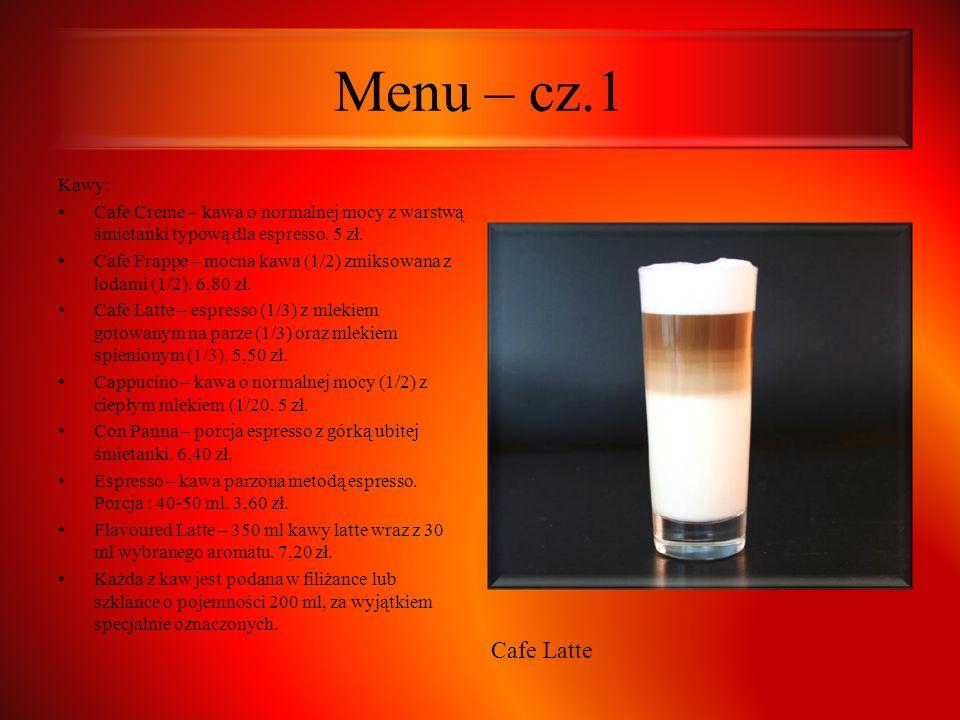 Menu – cz.1 Kawy: Cafe Creme – kawa o normalnej mocy z warstwą śmietanki typową dla espresso. 5 zł. Cafe Frappe – mocna kawa (1/2) zmiksowana z lodami