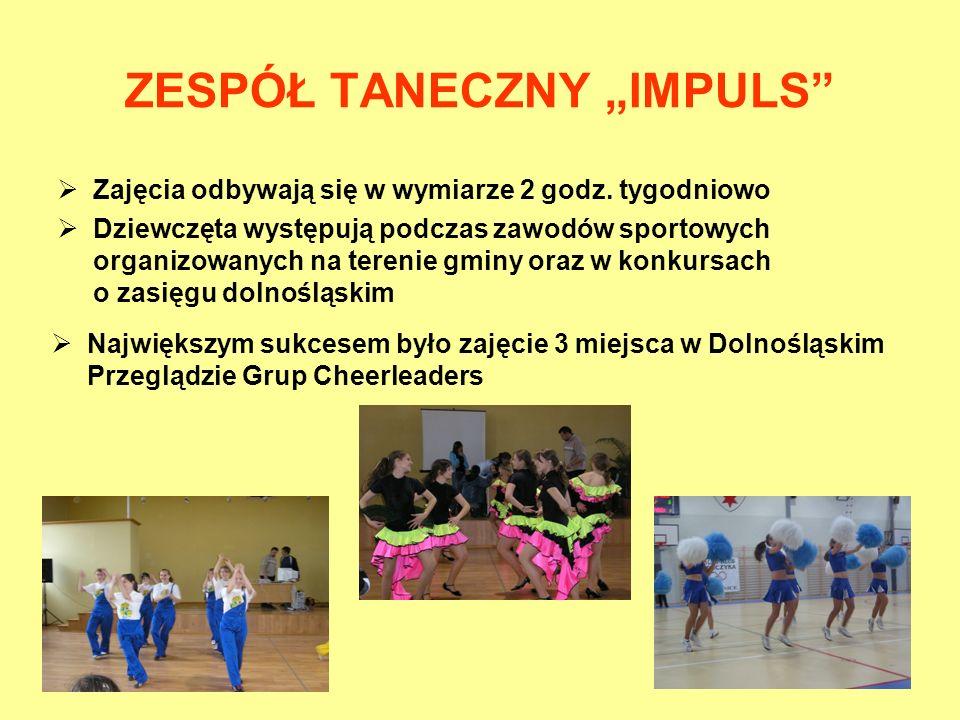 ZESPÓŁ TANECZNY IMPULS Zajęcia odbywają się w wymiarze 2 godz. tygodniowo Dziewczęta występują podczas zawodów sportowych organizowanych na terenie gm