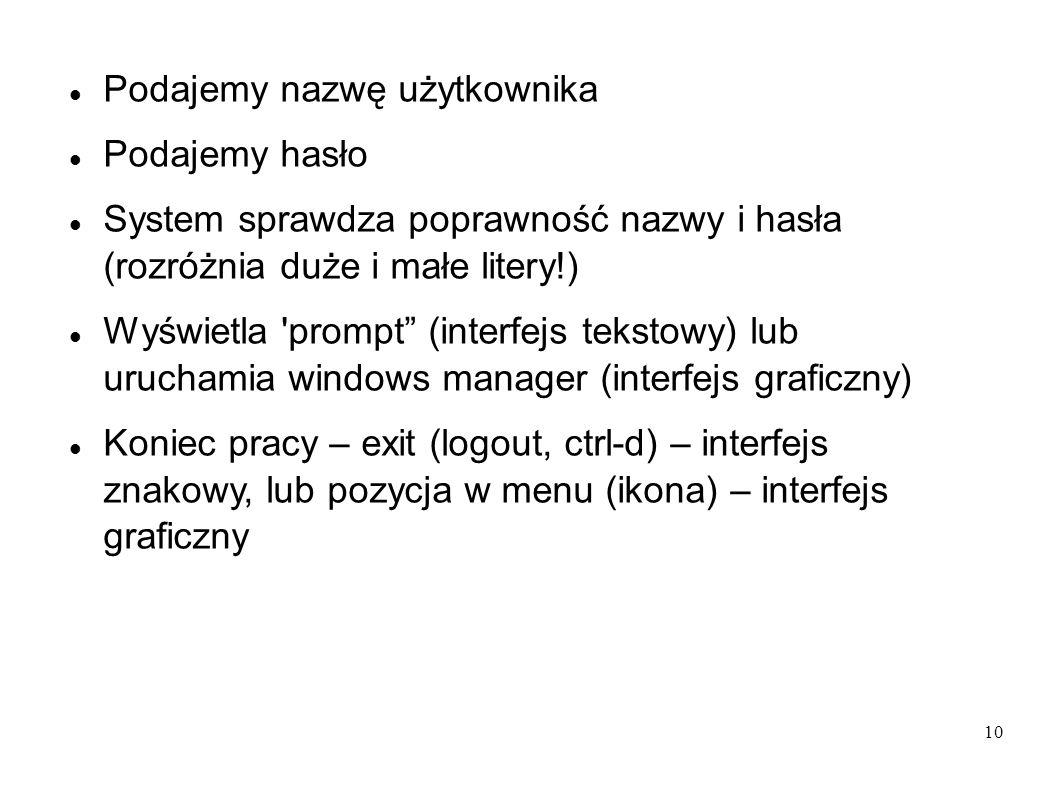 10 Podajemy nazwę użytkownika Podajemy hasło System sprawdza poprawność nazwy i hasła (rozróżnia duże i małe litery!) Wyświetla 'prompt (interfejs tek