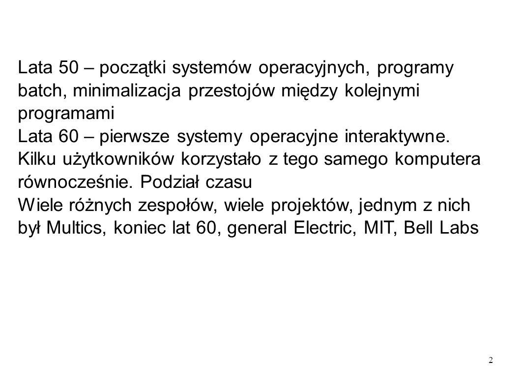 2 Lata 50 – początki systemów operacyjnych, programy batch, minimalizacja przestojów między kolejnymi programami Lata 60 – pierwsze systemy operacyjne