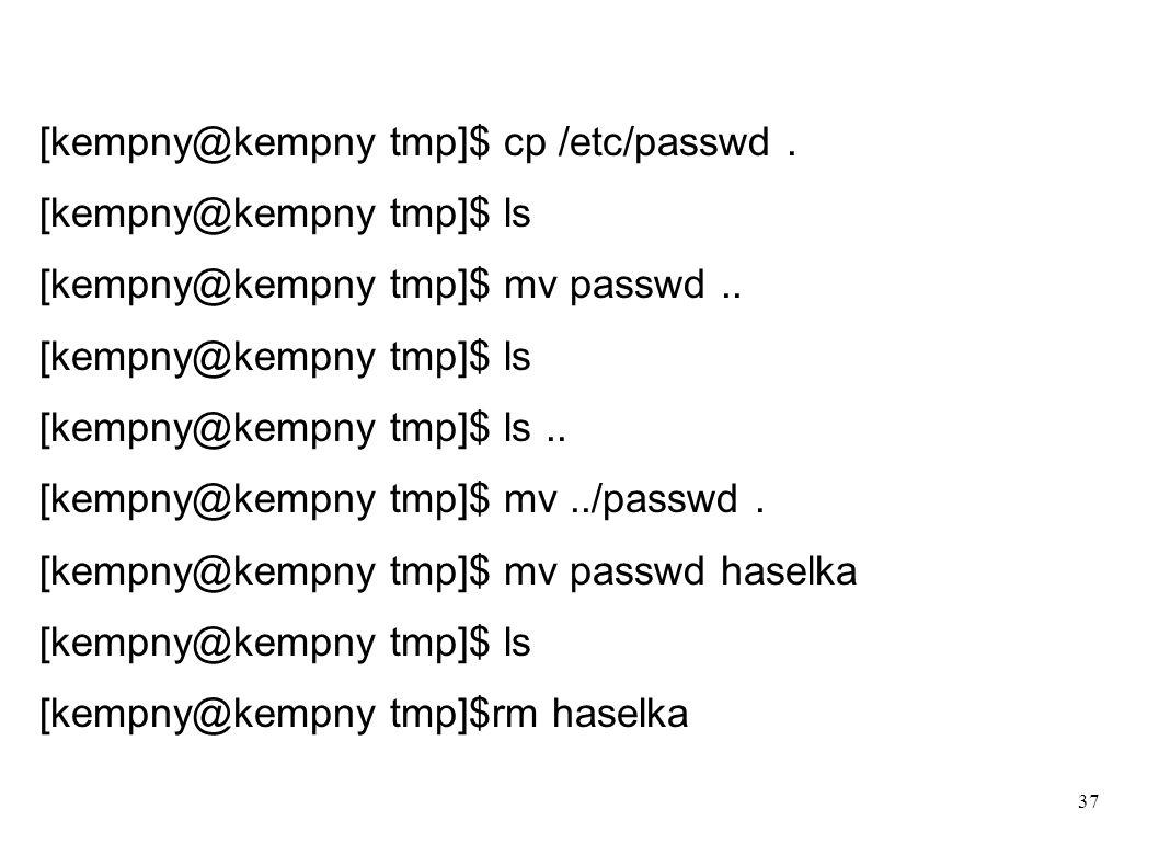 37 [kempny@kempny tmp]$ cp /etc/passwd. [kempny@kempny tmp]$ ls [kempny@kempny tmp]$ mv passwd.. [kempny@kempny tmp]$ ls [kempny@kempny tmp]$ ls.. [ke