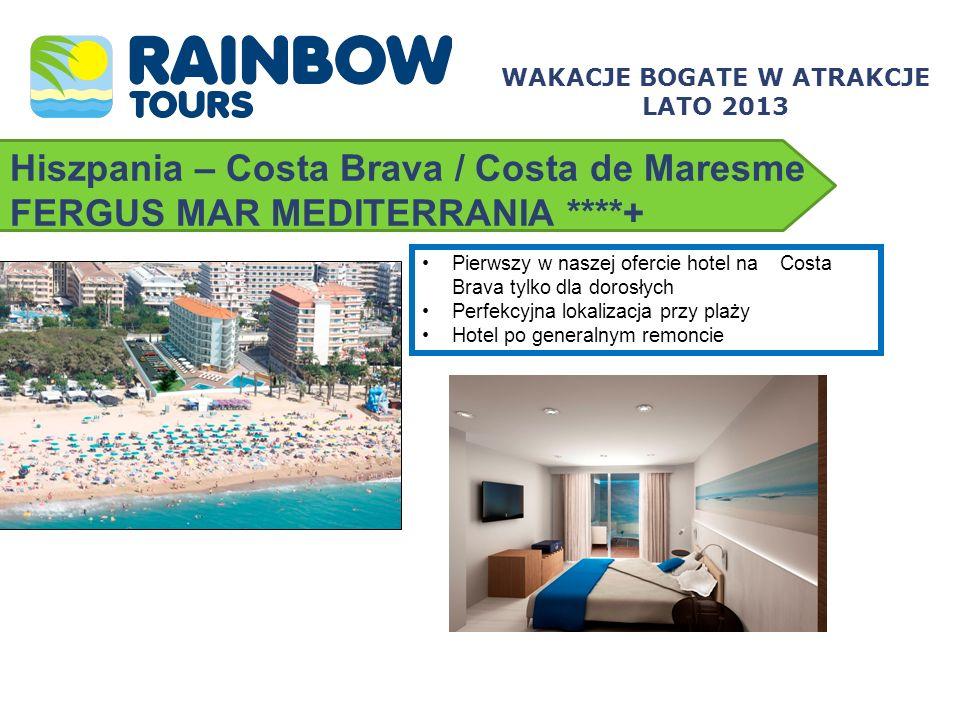 Hiszpania – Costa Brava / Costa de Maresme FERGUS MAR MEDITERRANIA ****+ WAKACJE BOGATE W ATRAKCJE LATO 2013 Pierwszy w naszej ofercie hotel na Costa