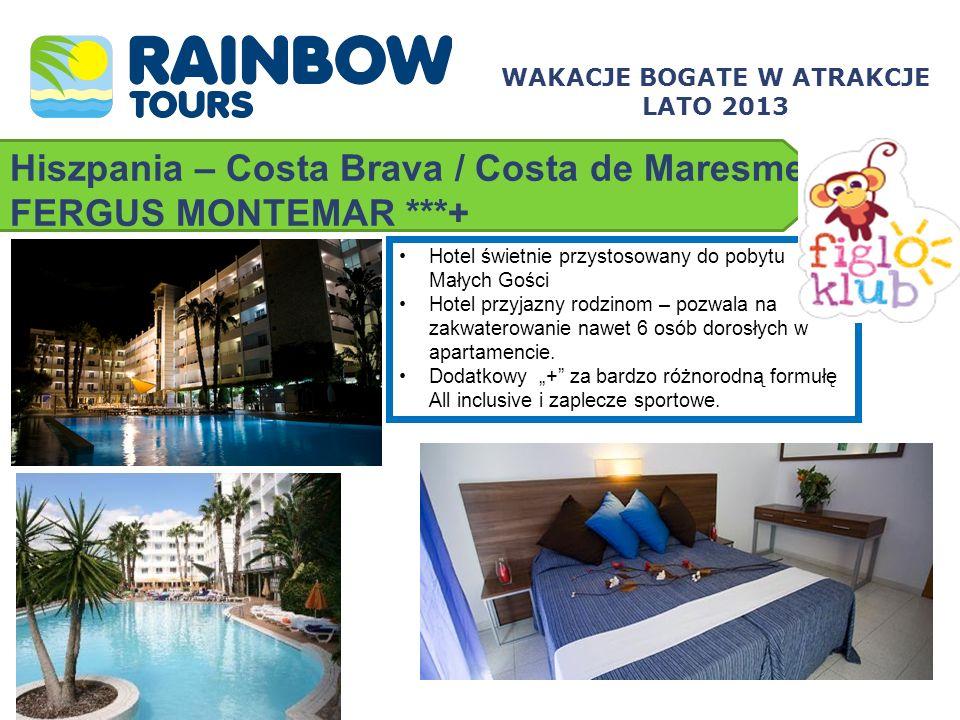 Hiszpania – Costa Brava / Costa de Maresme FERGUS MONTEMAR ***+ Hotel świetnie przystosowany do pobytu Małych Gości Hotel przyjazny rodzinom – pozwala