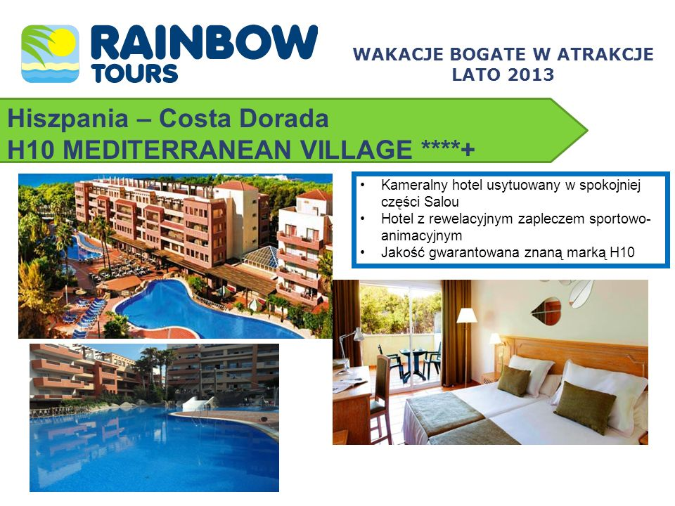 Hiszpania – Costa Dorada H10 MEDITERRANEAN VILLAGE ****+ WAKACJE BOGATE W ATRAKCJE LATO 2013 Kameralny hotel usytuowany w spokojniej części Salou Hote