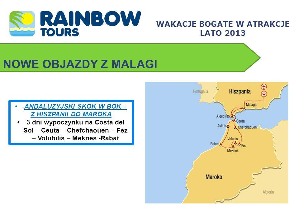 NOWE OBJAZDY Z MALAGI WAKACJE BOGATE W ATRAKCJE LATO 2013 ANDALUZYJSKI SKOK W BOK – Z HISZPANII DO MAROKA 3 dni wypoczynku na Costa del Sol – Ceuta –