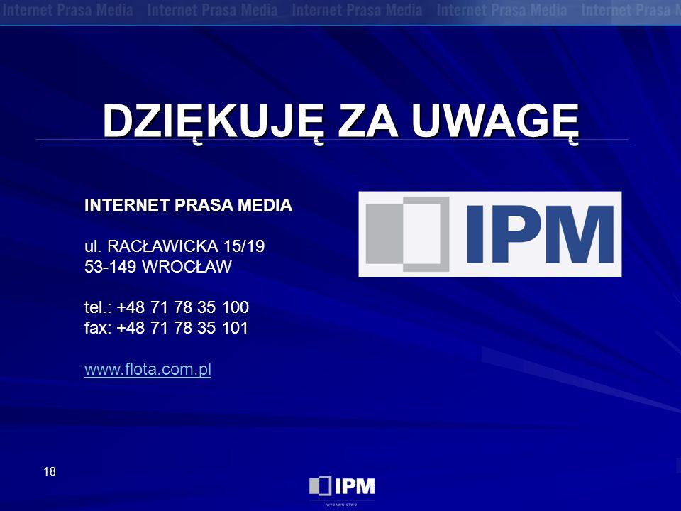 18 INTERNET PRASA MEDIA INTERNET PRASA MEDIA ul. RACŁAWICKA 15/19 53-149 WROCŁAW tel.: +48 71 78 35 100 fax: +48 71 78 35 101 www.flota.com.pl www.flo