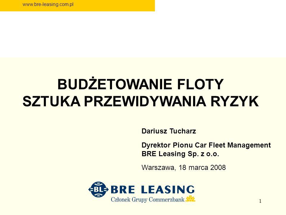 1 BUDŻETOWANIE FLOTY SZTUKA PRZEWIDYWANIA RYZYK www.bre-leasing.com.pl Dariusz Tucharz Dyrektor Pionu Car Fleet Management BRE Leasing Sp.