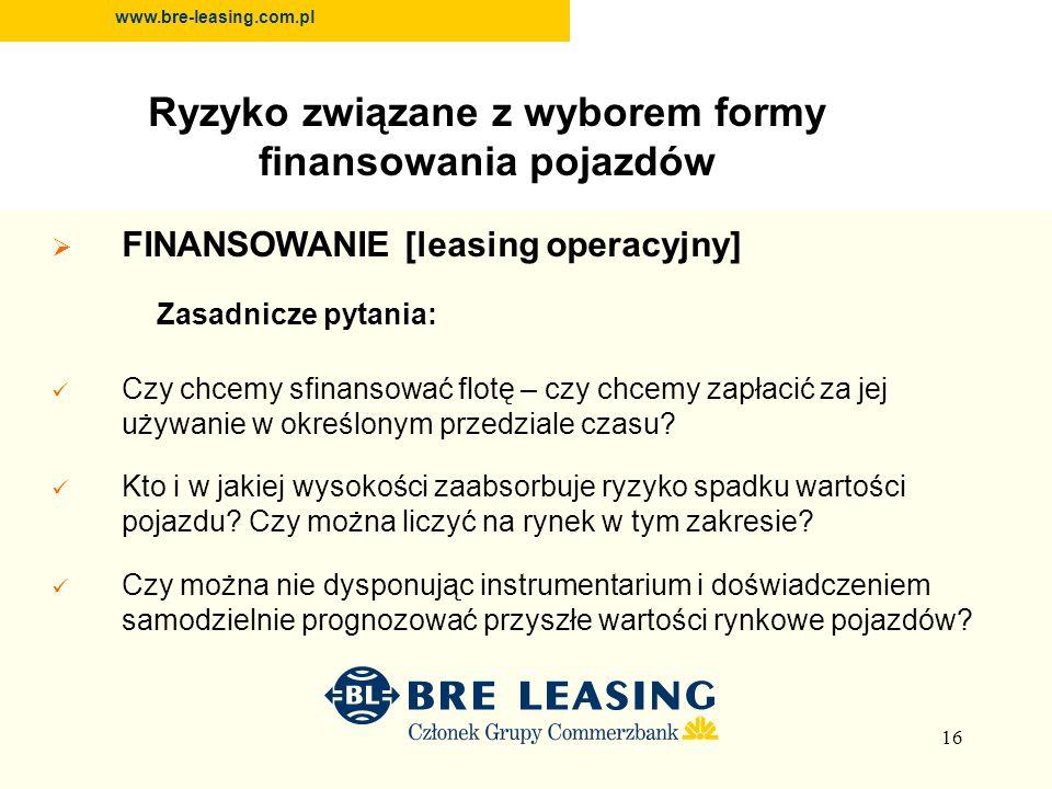 16 FINANSOWANIE [leasing operacyjny] Zasadnicze pytania: Czy chcemy sfinansować flotę – czy chcemy zapłacić za jej używanie w określonym przedziale czasu.