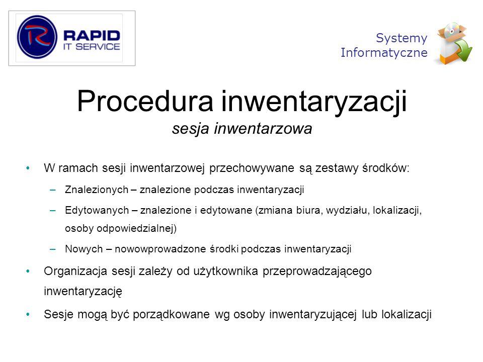 Procedura inwentaryzacji sesja inwentarzowa W ramach sesji inwentarzowej przechowywane są zestawy środków: –Znalezionych – znalezione podczas inwentar