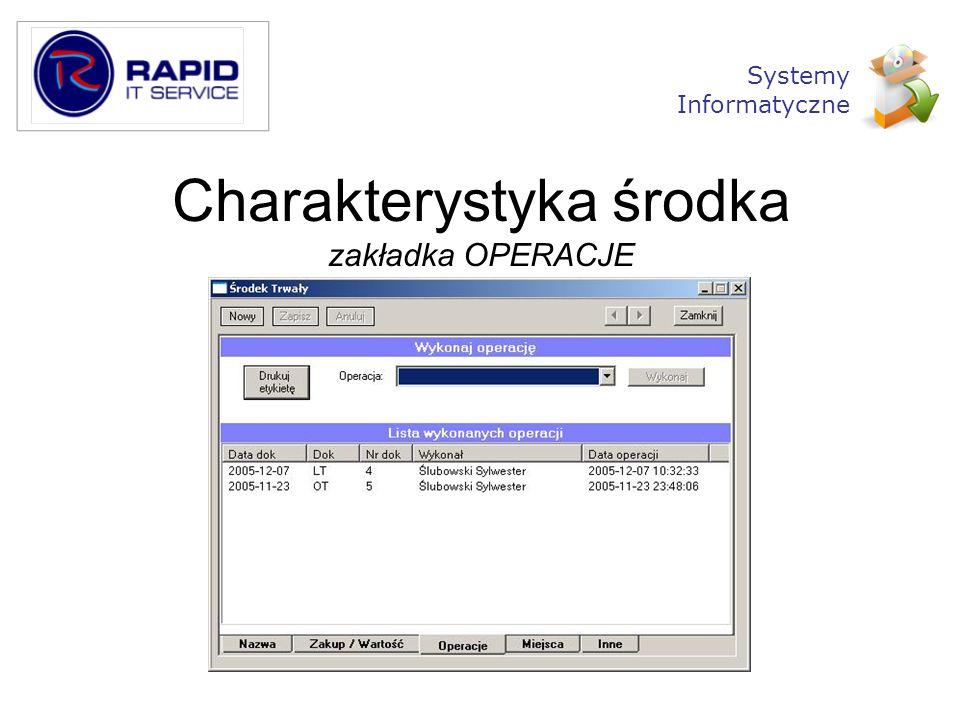 Charakterystyka środka zakładka OPERACJE Systemy Informatyczne
