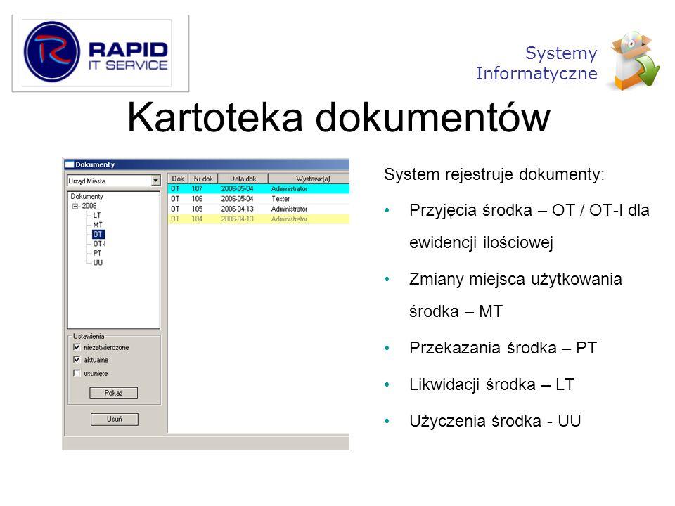 Kartoteka dokumentów System rejestruje dokumenty: Przyjęcia środka – OT / OT-I dla ewidencji ilościowej Zmiany miejsca użytkowania środka – MT Przekaz