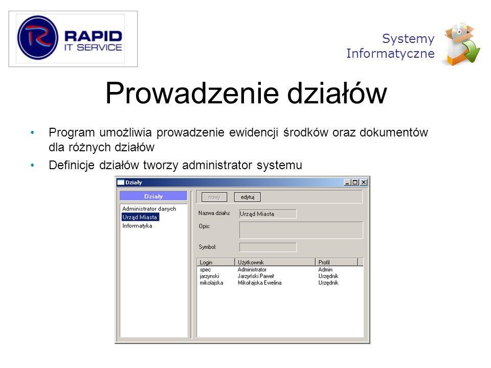 Prowadzenie działów Program umożliwia prowadzenie ewidencji środków oraz dokumentów dla różnych działów Definicje działów tworzy administrator systemu