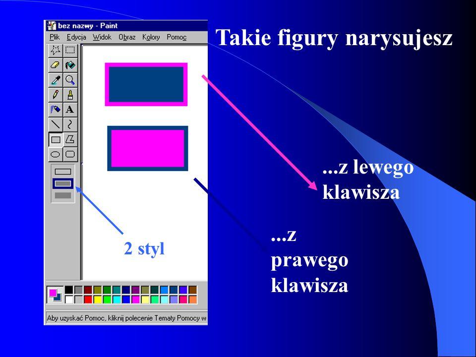 1 styl W zależności od tego, który styl wybierzesz i którego klawisza myszy użyjesz kreśląc figury geometryczne, mogą one wyglądać następująco:...z lewego klawisza GDY KORZYSTASZ......z prawego klawisza