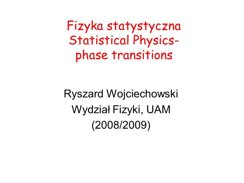 Fizyka statystyczna Statistical Physics- phase transitions Ryszard Wojciechowski Wydział Fizyki, UAM (2008/2009)