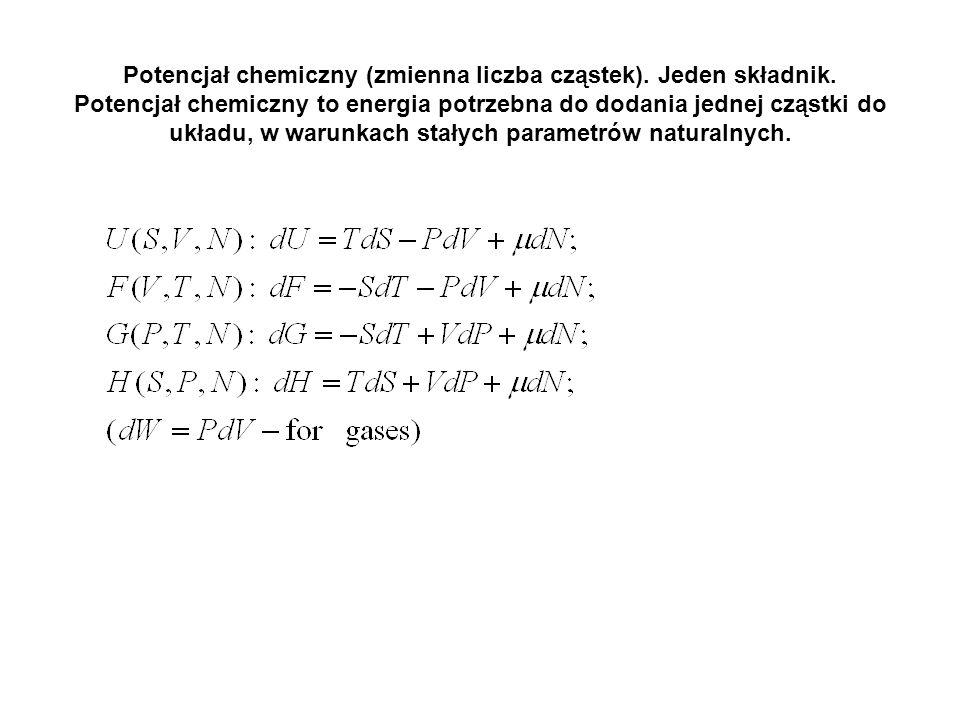 Potencjał chemiczny (zmienna liczba cząstek). Jeden składnik. Potencjał chemiczny to energia potrzebna do dodania jednej cząstki do układu, w warunkac