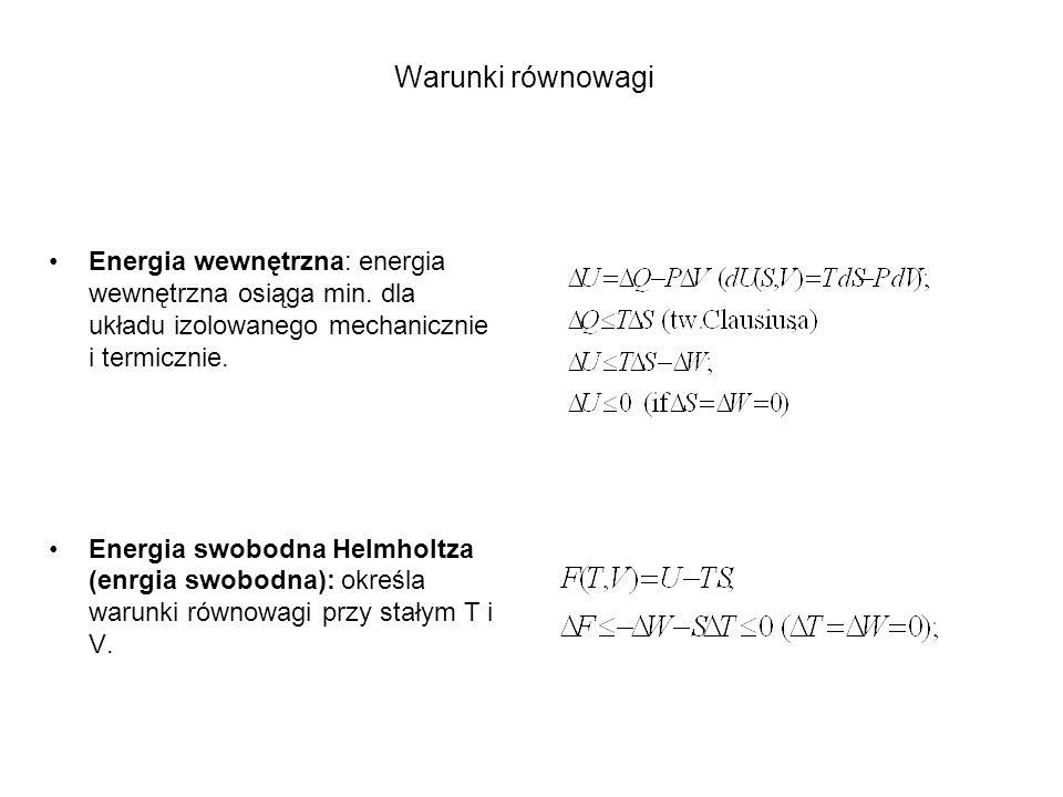 Warunki równowagi Energia wewnętrzna: energia wewnętrzna osiąga min. dla układu izolowanego mechanicznie i termicznie. Energia swobodna Helmholtza (en