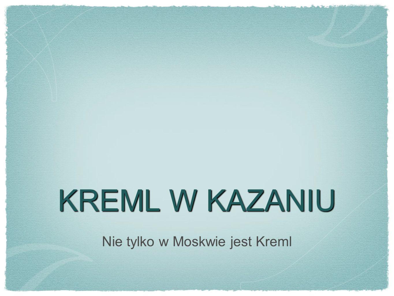 KREML W KAZANIU Nie tylko w Moskwie jest Kreml