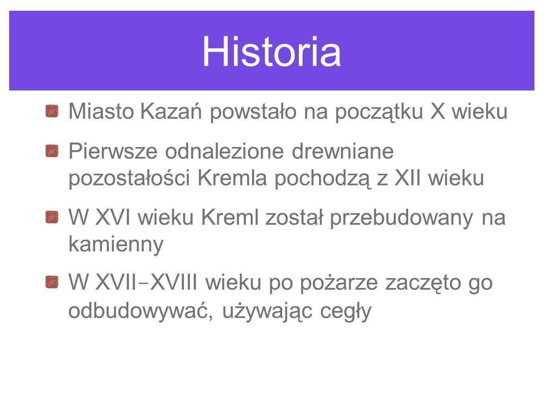 Historia Miasto Kazań powstało na początku X wieku Pierwsze odnalezione drewniane pozostałości Kremla pochodzą z XII wieku W XVI wieku Kreml został pr