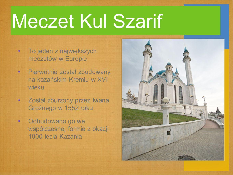 Meczet Kul Szarif To jeden z największych meczetów w Europie Pierwotnie został zbudowany na kazańskim Kremlu w XVI wieku Został zburzony przez Iwana G