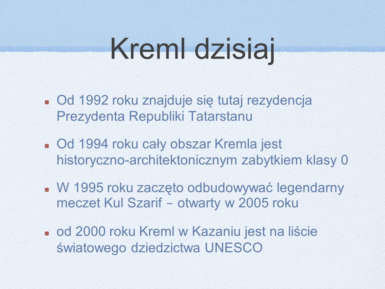 Kreml dzisiaj Od 1992 roku znajduje się tutaj rezydencja Prezydenta Republiki Tatarstanu Od 1994 roku cały obszar Kremla jest historyczno-architektoni