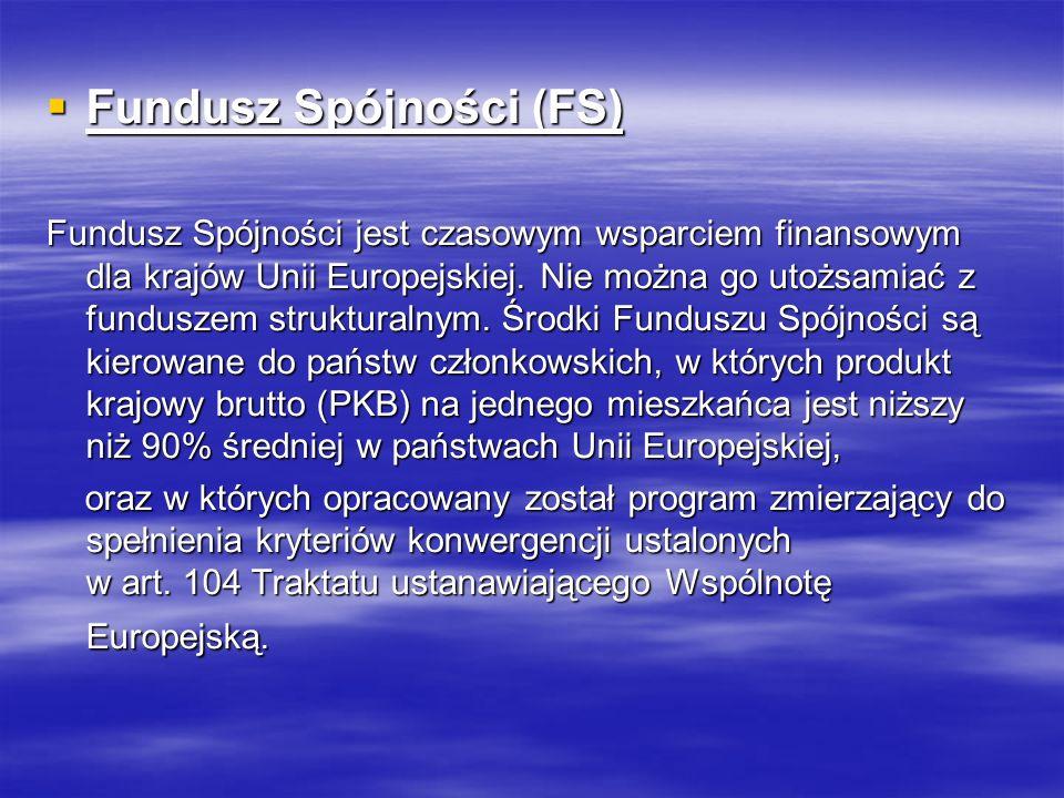 Fundusz Spójności (FS) Fundusz Spójności (FS) Fundusz Spójności jest czasowym wsparciem finansowym dla krajów Unii Europejskiej. Nie można go utożsami