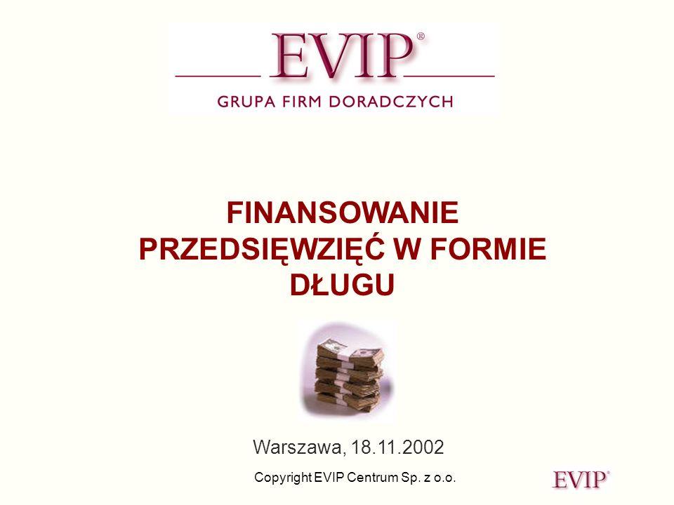Copyright EVIP Centrum Sp. z o.o. FINANSOWANIE PRZEDSIĘWZIĘĆ W FORMIE DŁUGU Warszawa, 18.11.2002