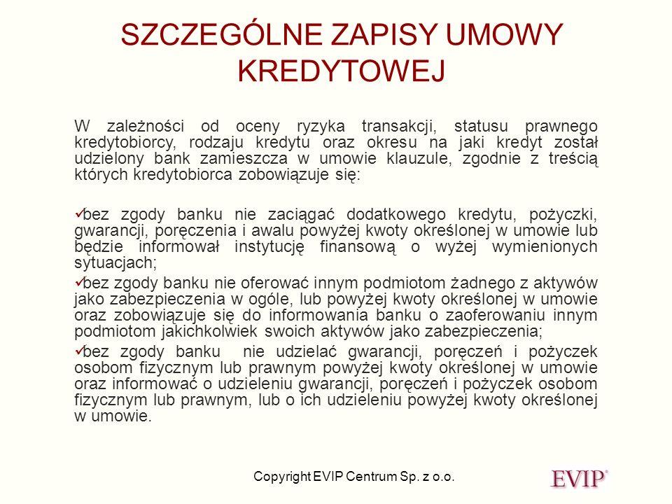 Copyright EVIP Centrum Sp. z o.o. SZCZEGÓLNE ZAPISY UMOWY KREDYTOWEJ W zależności od oceny ryzyka transakcji, statusu prawnego kredytobiorcy, rodzaju