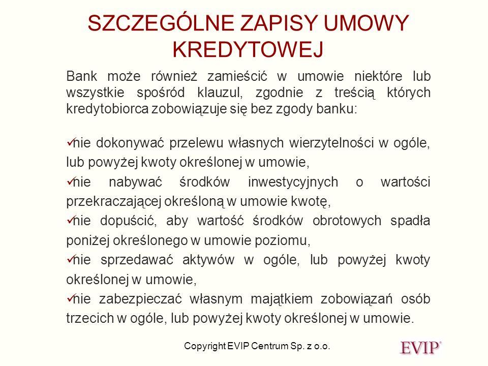 Copyright EVIP Centrum Sp. z o.o. SZCZEGÓLNE ZAPISY UMOWY KREDYTOWEJ Bank może również zamieścić w umowie niektóre lub wszystkie spośród klauzul, zgod