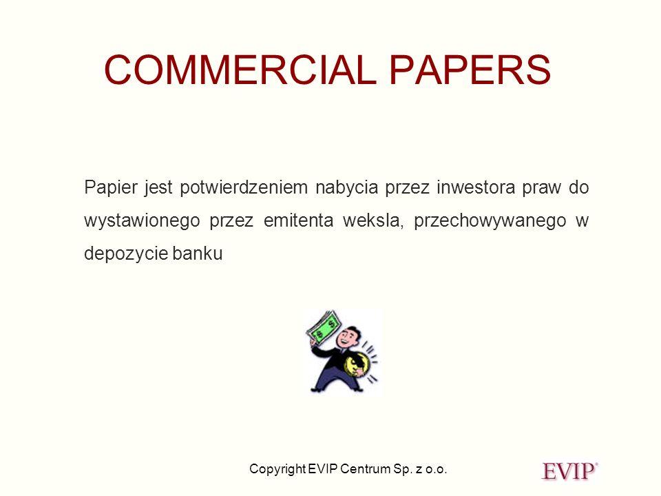 Copyright EVIP Centrum Sp. z o.o. COMMERCIAL PAPERS Papier jest potwierdzeniem nabycia przez inwestora praw do wystawionego przez emitenta weksla, prz