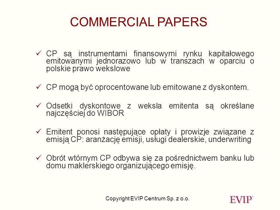 Copyright EVIP Centrum Sp. z o.o. COMMERCIAL PAPERS CP są instrumentami finansowymi rynku kapitałowego emitowanymi jednorazowo lub w transzach w oparc