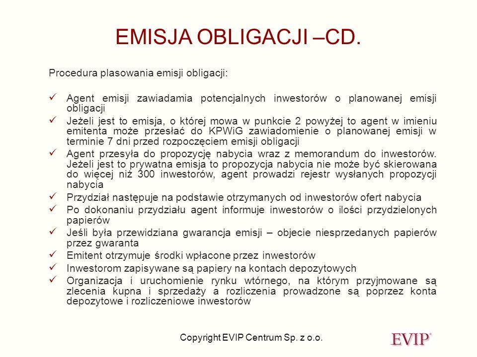 Copyright EVIP Centrum Sp. z o.o. EMISJA OBLIGACJI –CD. Procedura plasowania emisji obligacji: Agent emisji zawiadamia potencjalnych inwestorów o plan