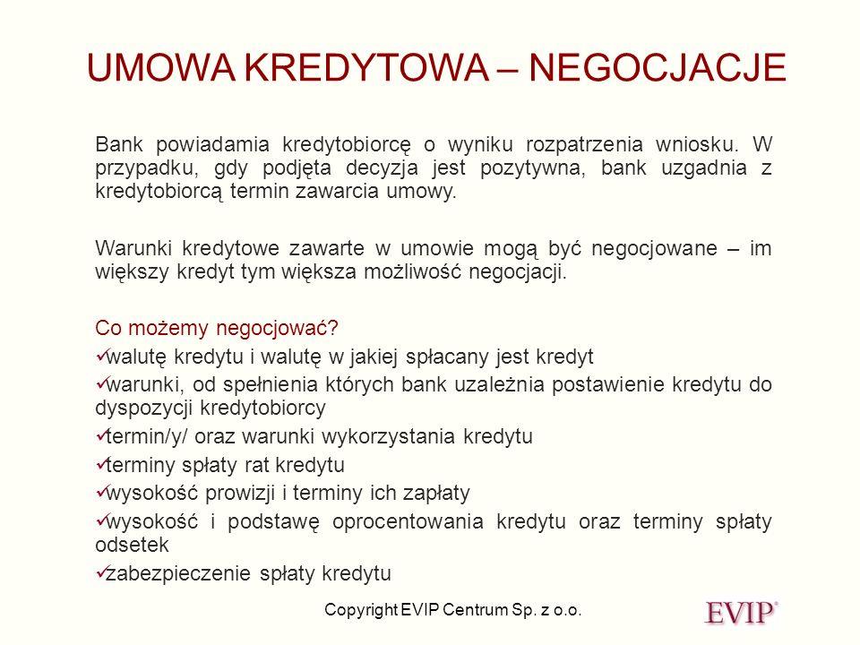 Copyright EVIP Centrum Sp. z o.o. UMOWA KREDYTOWA – NEGOCJACJE Bank powiadamia kredytobiorcę o wyniku rozpatrzenia wniosku. W przypadku, gdy podjęta d