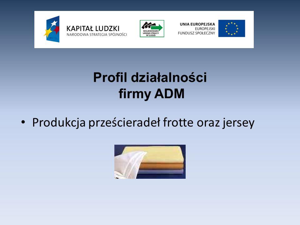 Produkcja prześcieradeł frotte oraz jersey Profil działalności firmy ADM
