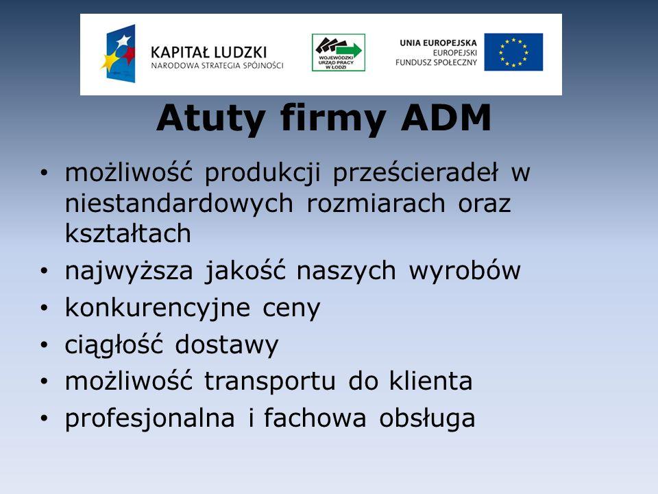 Atuty firmy ADM możliwość produkcji prześcieradeł w niestandardowych rozmiarach oraz kształtach najwyższa jakość naszych wyrobów konkurencyjne ceny ci