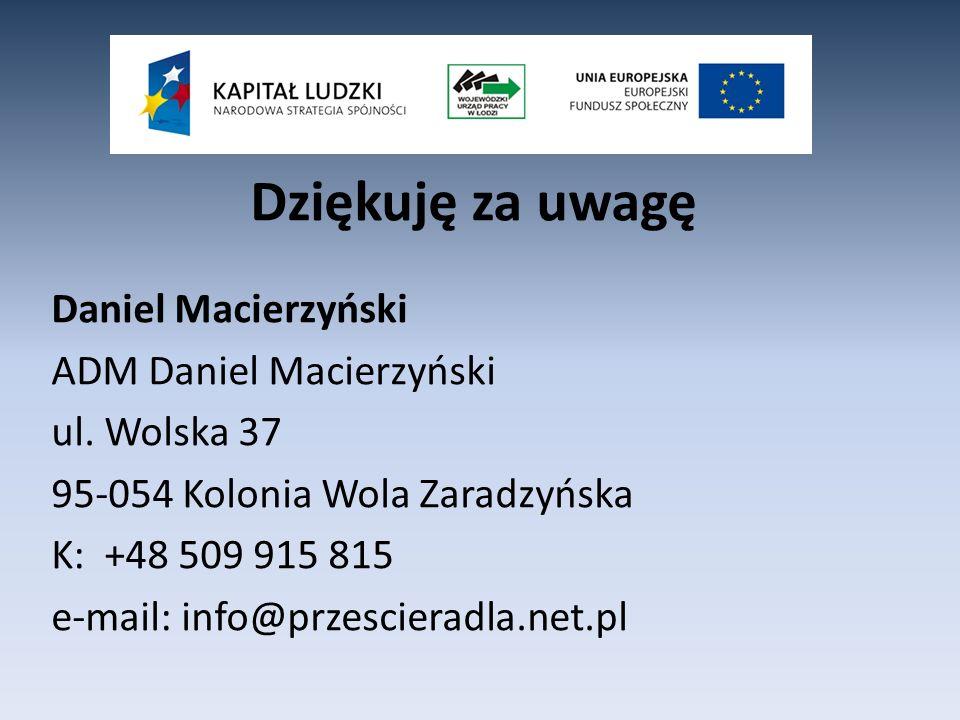 Dziękuję za uwagę Daniel Macierzyński ADM Daniel Macierzyński ul. Wolska 37 95-054 Kolonia Wola Zaradzyńska K: +48 509 915 815 e-mail: info@przesciera