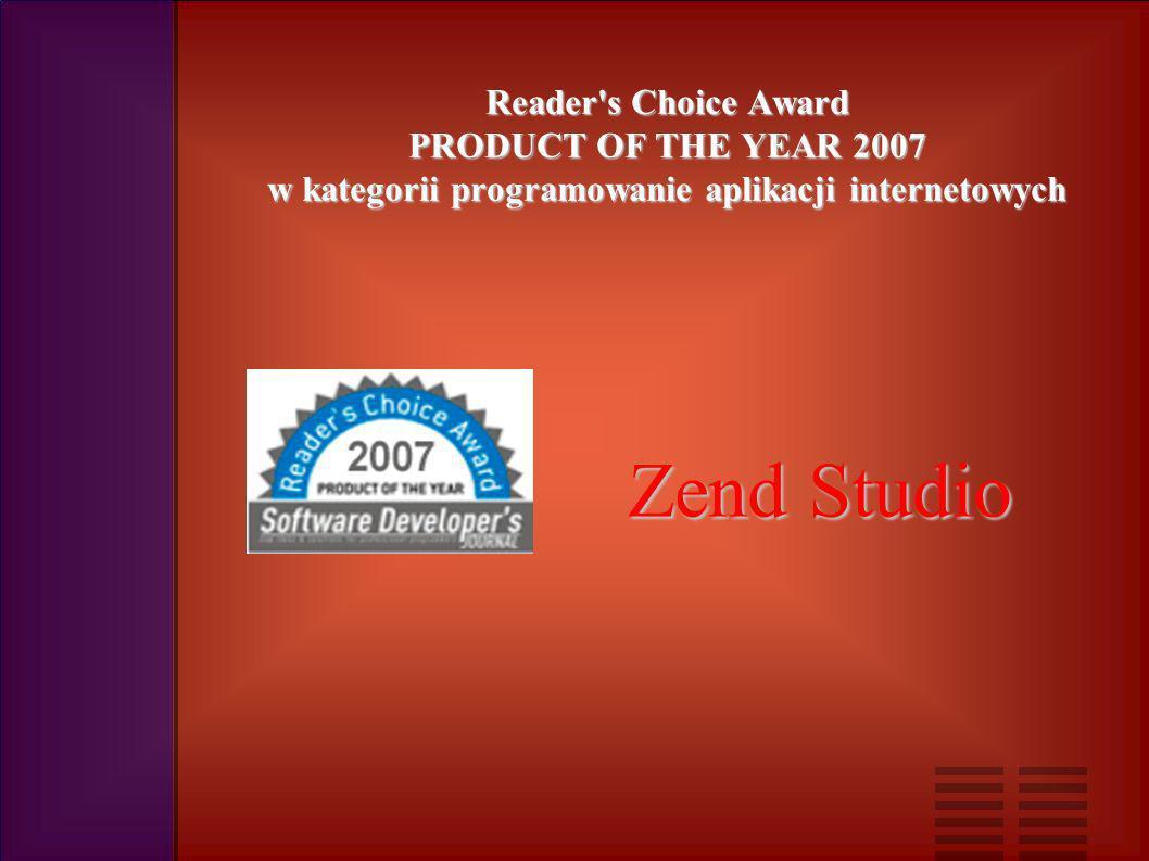 Reader s Choice Award PRODUCT OF THE YEAR 2007 w kategorii programowanie aplikacji internetowych Zend Studio