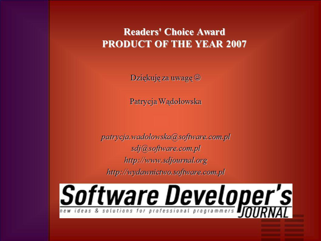 Readers Choice Award PRODUCT OF THE YEAR 2007 Dziękuję za uwagę Dziękuję za uwagę Patrycja Wądołowska Patrycja Wądołowska patrycja.wadolowska@software.com.pl patrycja.wadolowska@software.com.pl sdj@software.com.pl sdj@software.com.pl http://www.sdjournal.org http://www.sdjournal.org http://wydawnictwo.software.com.pl http://wydawnictwo.software.com.pl