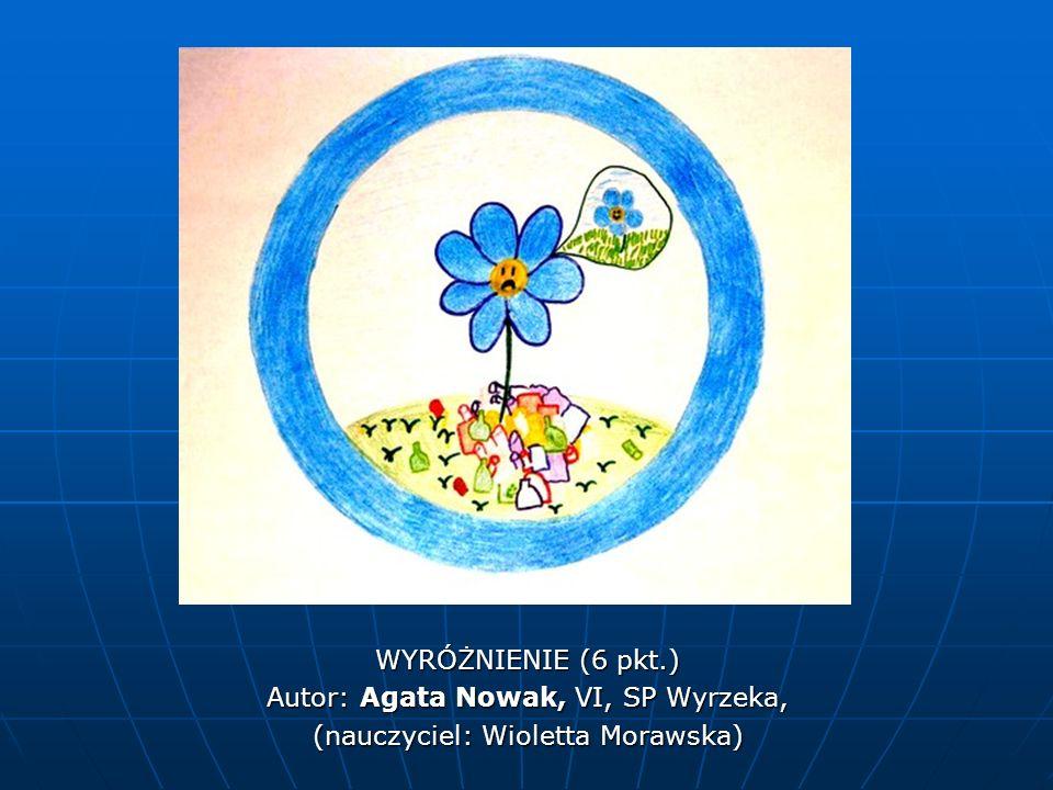 WYRÓŻNIENIE (6 pkt.) Autor: Agata Nowak, VI, SP Wyrzeka, (nauczyciel: Wioletta Morawska)