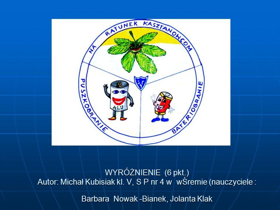 WYRÓŻNIENIE (6 pkt.) Autor: Michał Kubisiak kl. V, S P nr 4 w wŚremie (nauczyciele : Barbara Nowak -Bianek, Jolanta Klak