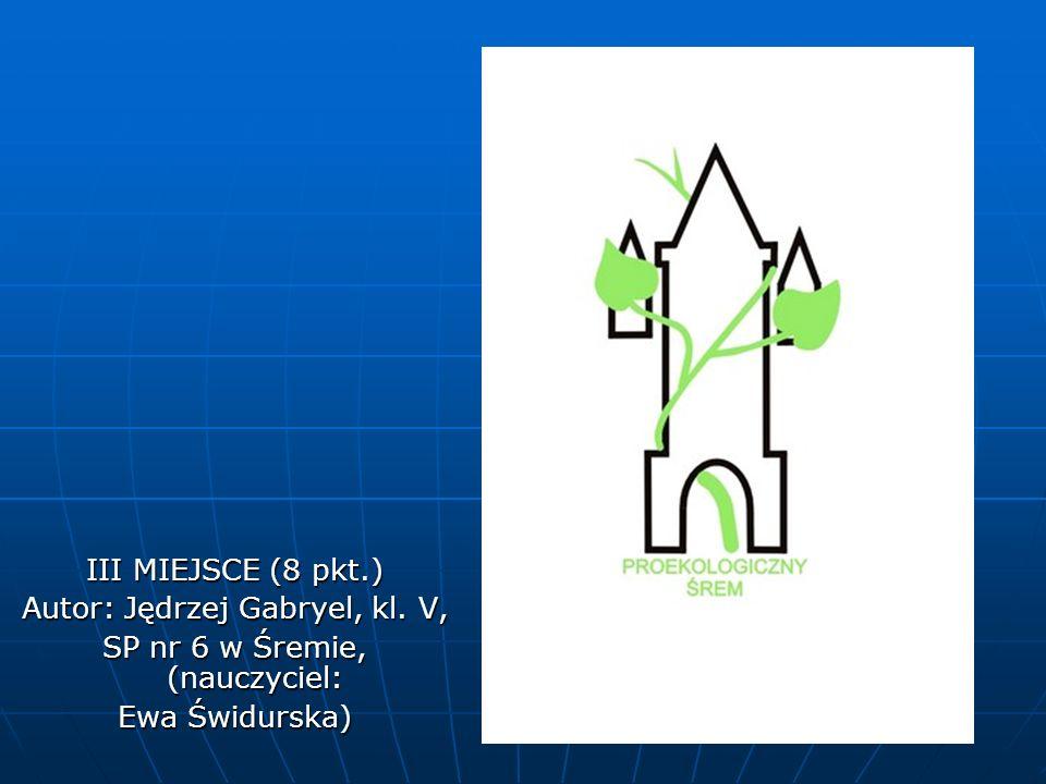 III MIEJSCE (8 pkt.) Autor: Jędrzej Gabryel, kl. V, SP nr 6 w Śremie, (nauczyciel: Ewa Świdurska)