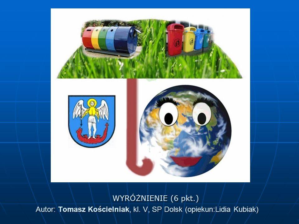 Autor: Tomasz Kościelniak, kl. V, SP Dolsk (opiekun:Lidia Kubiak) WYRÓŻNIENIE (6 pkt.)