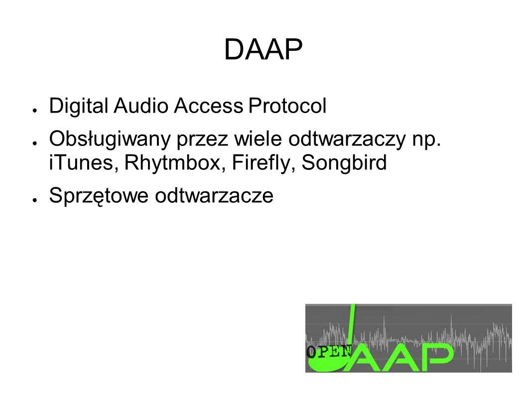 DAAP Digital Audio Access Protocol Obsługiwany przez wiele odtwarzaczy np.