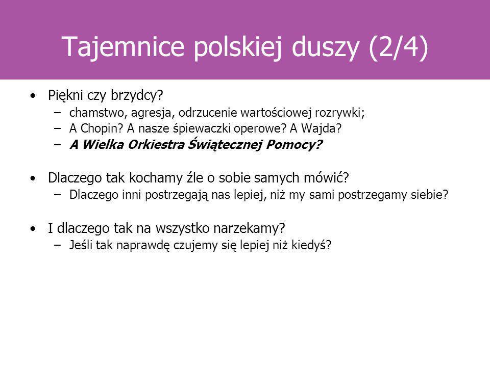 Tajemnice polskiej duszy (2/4) Piękni czy brzydcy? –chamstwo, agresja, odrzucenie wartościowej rozrywki; –A Chopin? A nasze śpiewaczki operowe? A Wajd