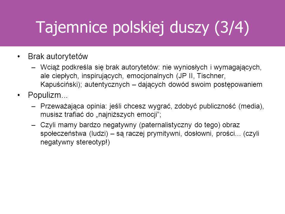 Tajemnice polskiej duszy (3/4) Brak autorytetów –Wciąż podkreśla się brak autorytetów: nie wyniosłych i wymagających, ale ciepłych, inspirujących, emo