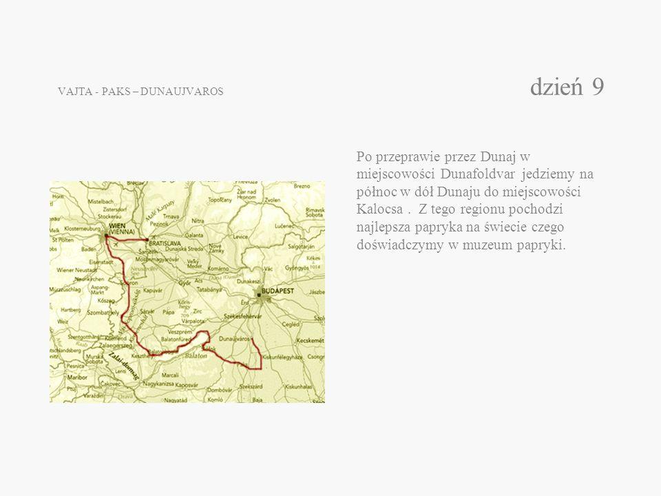 VAJTA - PAKS – DUNAUJVAROS dzień 9 Po przeprawie przez Dunaj w miejscowości Dunafoldvar jedziemy na północ w dół Dunaju do miejscowości Kalocsa. Z teg