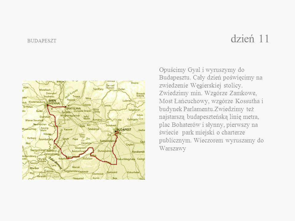 BUDAPESZT dzień 11 Opuścimy Gyal i wyruszymy do Budapesztu. Cały dzień poświęcimy na zwiedzenie Węgierskiej stolicy. Zwiedzimy min. Wzgórze Zamkowe, M